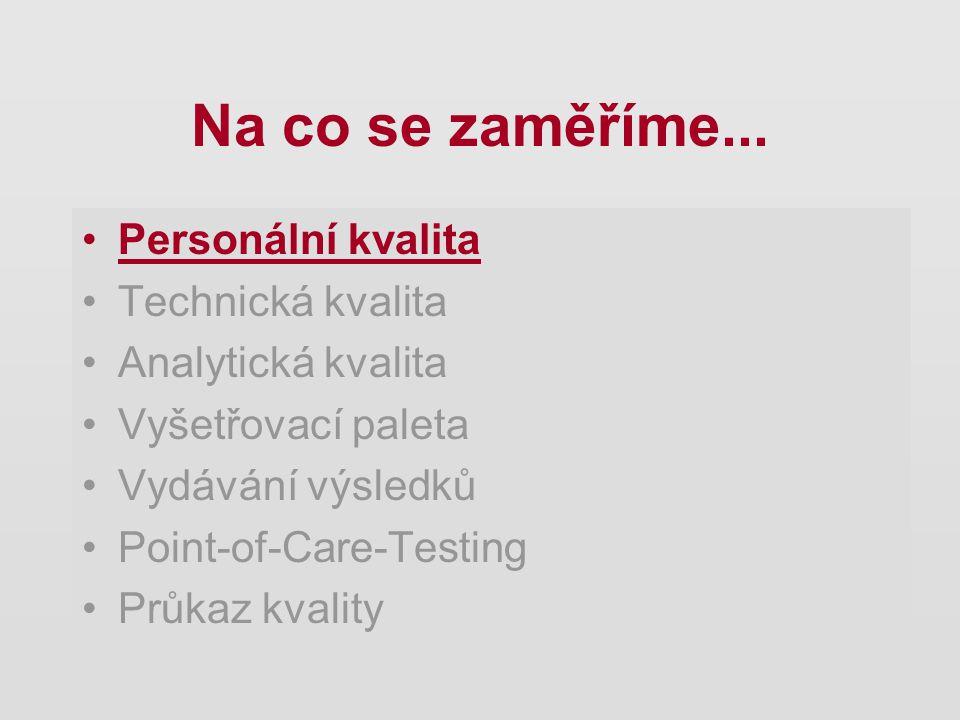 Na co se zaměříme... Personální kvalita Technická kvalita Analytická kvalita Vyšetřovací paleta Vydávání výsledků Point-of-Care-Testing Průkaz kvality