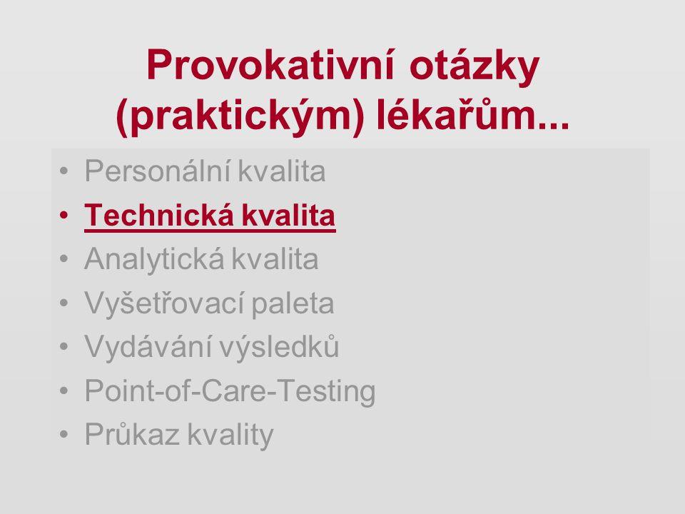 Provokativní otázky (praktickým) lékařům... Personální kvalita Technická kvalita Analytická kvalita Vyšetřovací paleta Vydávání výsledků Point-of-Care