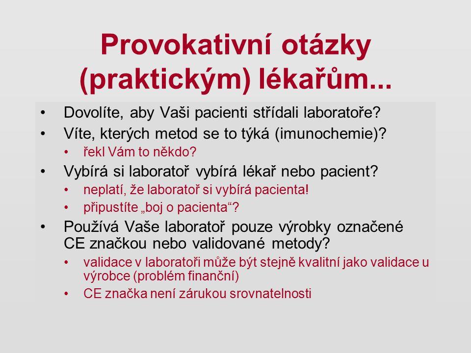 Provokativní otázky (praktickým) lékařům... Dovolíte, aby Vaši pacienti střídali laboratoře? Víte, kterých metod se to týká (imunochemie)? řekl Vám to