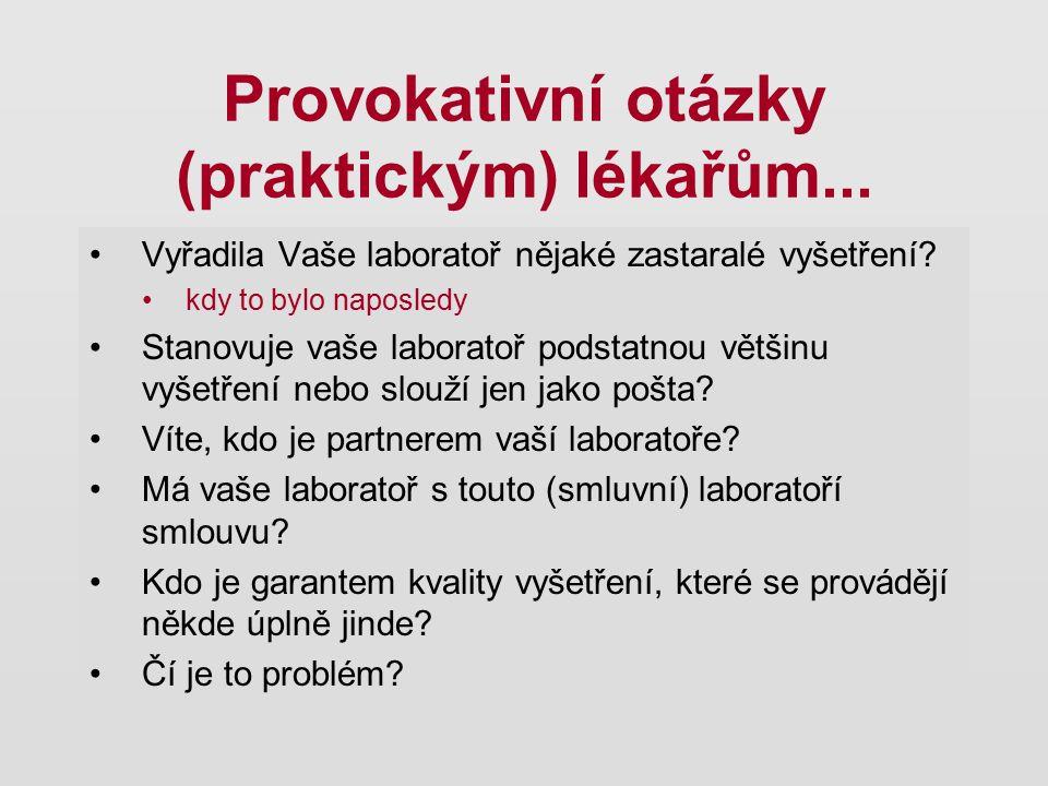Provokativní otázky (praktickým) lékařům... Vyřadila Vaše laboratoř nějaké zastaralé vyšetření? kdy to bylo naposledy Stanovuje vaše laboratoř podstat