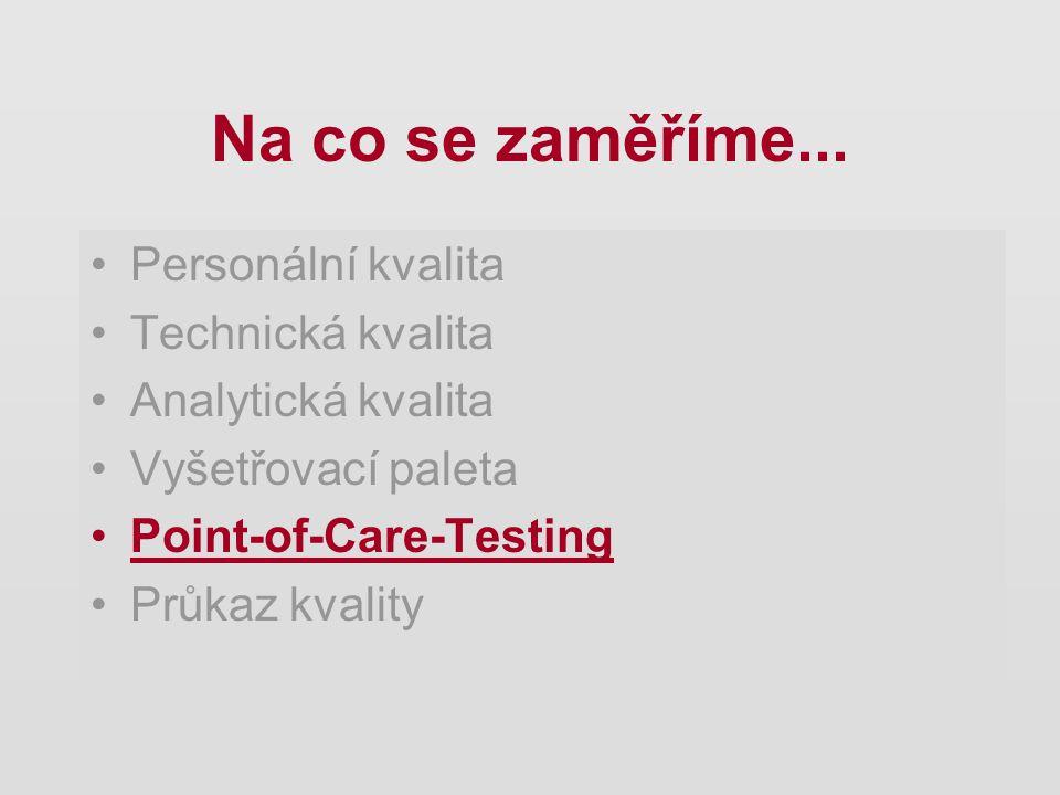 Na co se zaměříme... Personální kvalita Technická kvalita Analytická kvalita Vyšetřovací paleta Point-of-Care-Testing Průkaz kvality