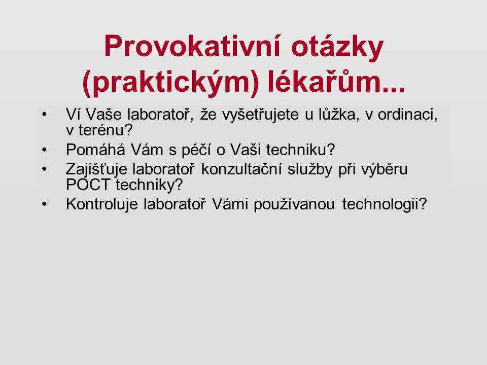 Provokativní otázky (praktickým) lékařům... Ví Vaše laboratoř, že vyšetřujete u lůžka, v ordinaci, v terénu? Pomáhá Vám s péčí o Vaši techniku? Zajišť