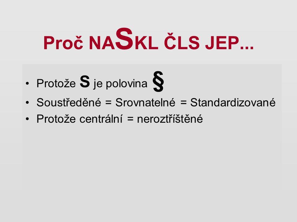 Proč NA S KL ČLS JEP... Protože S je polovina § Soustředěné = Srovnatelné = Standardizované Protože centrální = neroztříštěné