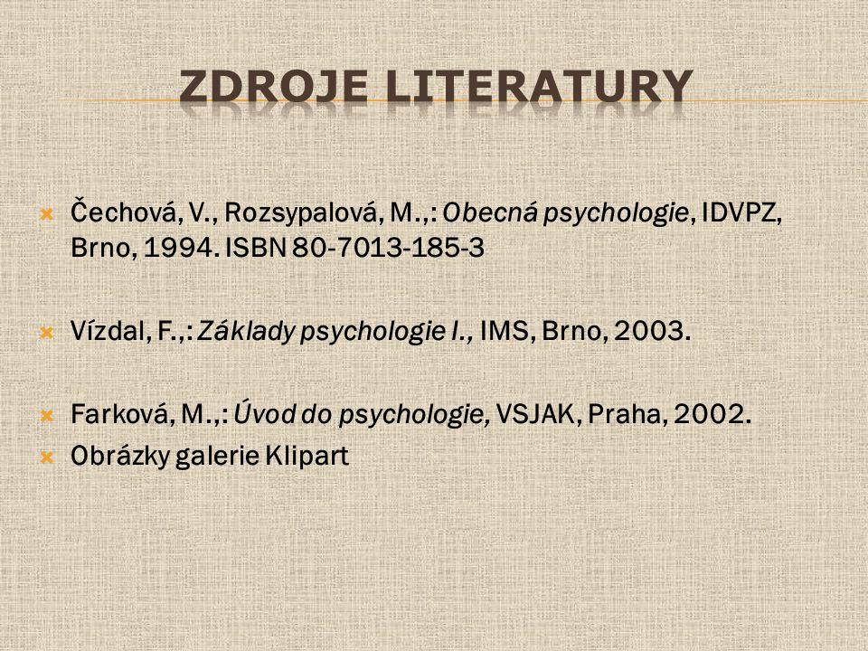  Čechová, V., Rozsypalová, M.,: Obecná psychologie, IDVPZ, Brno, 1994.