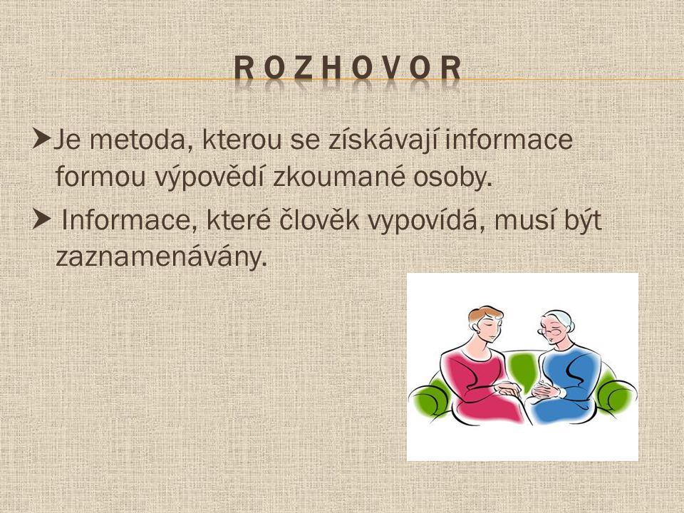  Je metoda, kterou se získávají informace formou výpovědí zkoumané osoby.