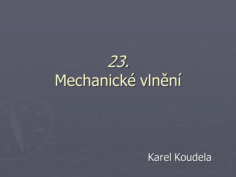 Mechanické vlnění ► Vlnění je jedním z nejrozšířenějších fyzikálních jevů.