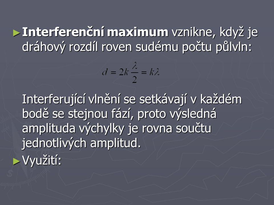► Interferenční maximum vznikne, když je dráhový rozdíl roven sudému počtu půlvln: Interferující vlnění se setkávají v každém bodě se stejnou fází, pr