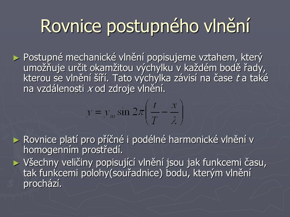 Rovnice postupného vlnění ► Postupné mechanické vlnění popisujeme vztahem, který umožňuje určit okamžitou výchylku v každém bodě řady, kterou se vlněn