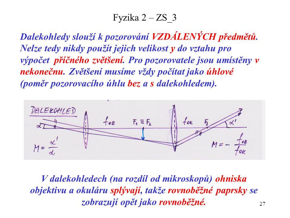 27 Fyzika 2 – ZS_3 Dalekohledy slouží k pozorování VZDÁLENÝCH předmětů. Nelze tedy nikdy použít jejich velikost y do vztahu pro výpočet příčného zvětš