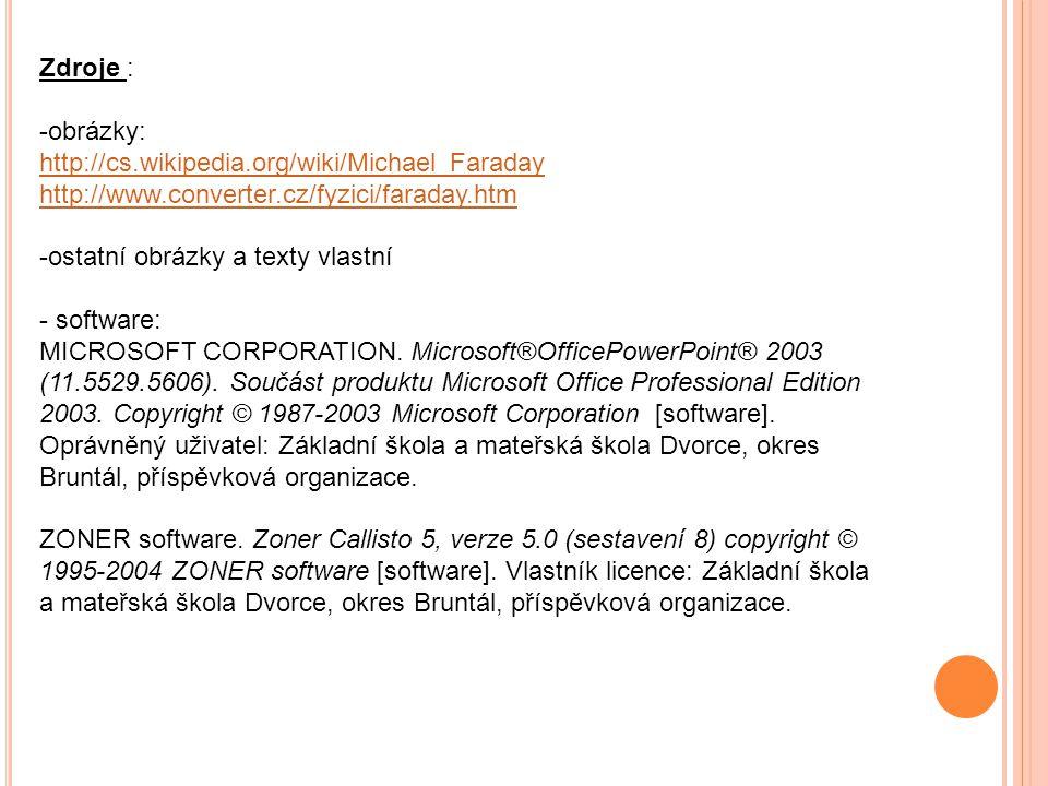 Zdroje : -obrázky: http://cs.wikipedia.org/wiki/Michael_Faraday http://www.converter.cz/fyzici/faraday.htm -ostatní obrázky a texty vlastní - software: MICROSOFT CORPORATION.