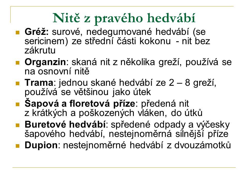 Nitě z pravého hedvábí Gréž: surové, nedegumované hedvábí (se sericinem) ze střední části kokonu - nit bez zákrutu Organzin: skaná nit z několika grež