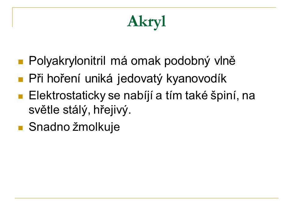 Akryl Polyakrylonitril má omak podobný vlně Při hoření uniká jedovatý kyanovodík Elektrostaticky se nabíjí a tím také špiní, na světle stálý, hřejivý.