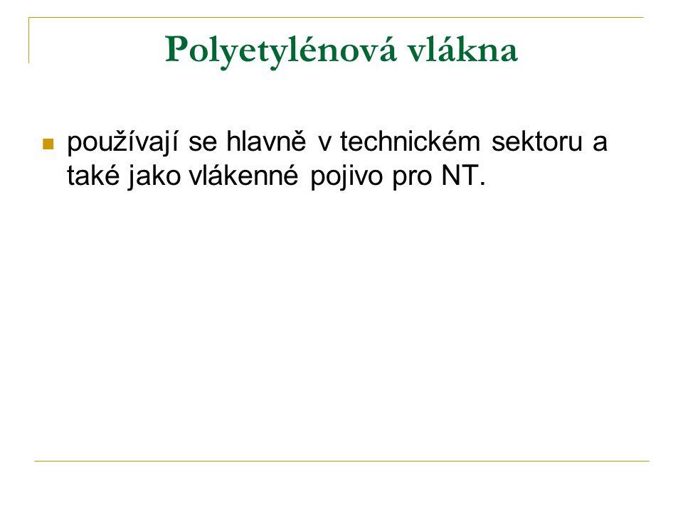 Polyetylénová vlákna používají se hlavně v technickém sektoru a také jako vlákenné pojivo pro NT.