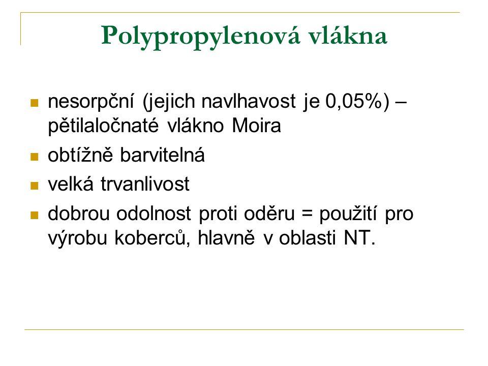 Polypropylenová vlákna nesorpční (jejich navlhavost je 0,05%) – pětilaločnaté vlákno Moira obtížně barvitelná velká trvanlivost dobrou odolnost proti