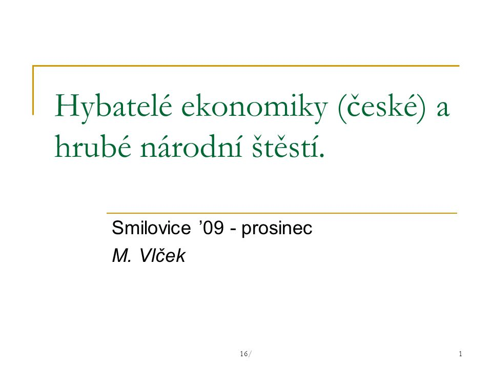 16/1 Hybatelé ekonomiky (české) a hrubé národní štěstí. Smilovice '09 - prosinec M. Vlček