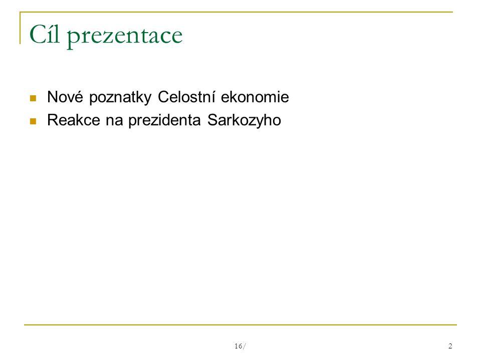 16/ 2 Cíl prezentace Nové poznatky Celostní ekonomie Reakce na prezidenta Sarkozyho