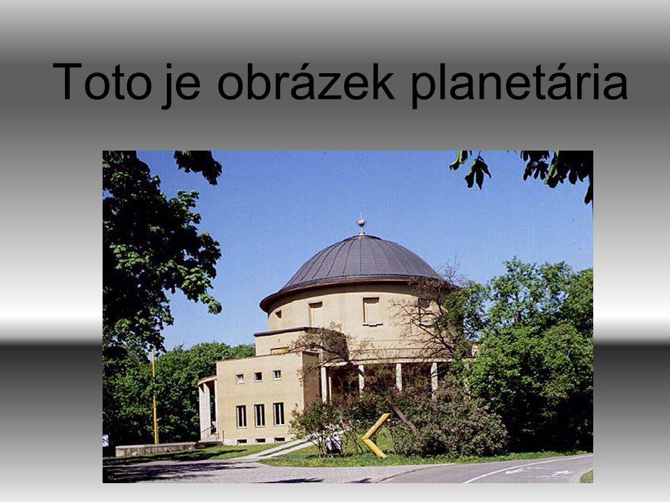 Něco o planetáriu Planetárium stojí nedaleko Výstaviště.