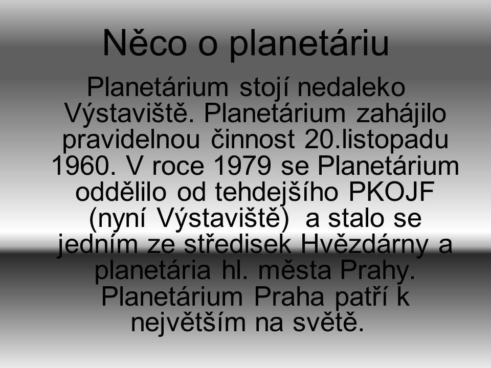 Něco o planetáriu Planetárium stojí nedaleko Výstaviště. Planetárium zahájilo pravidelnou činnost 20.listopadu 1960. V roce 1979 se Planetárium odděli