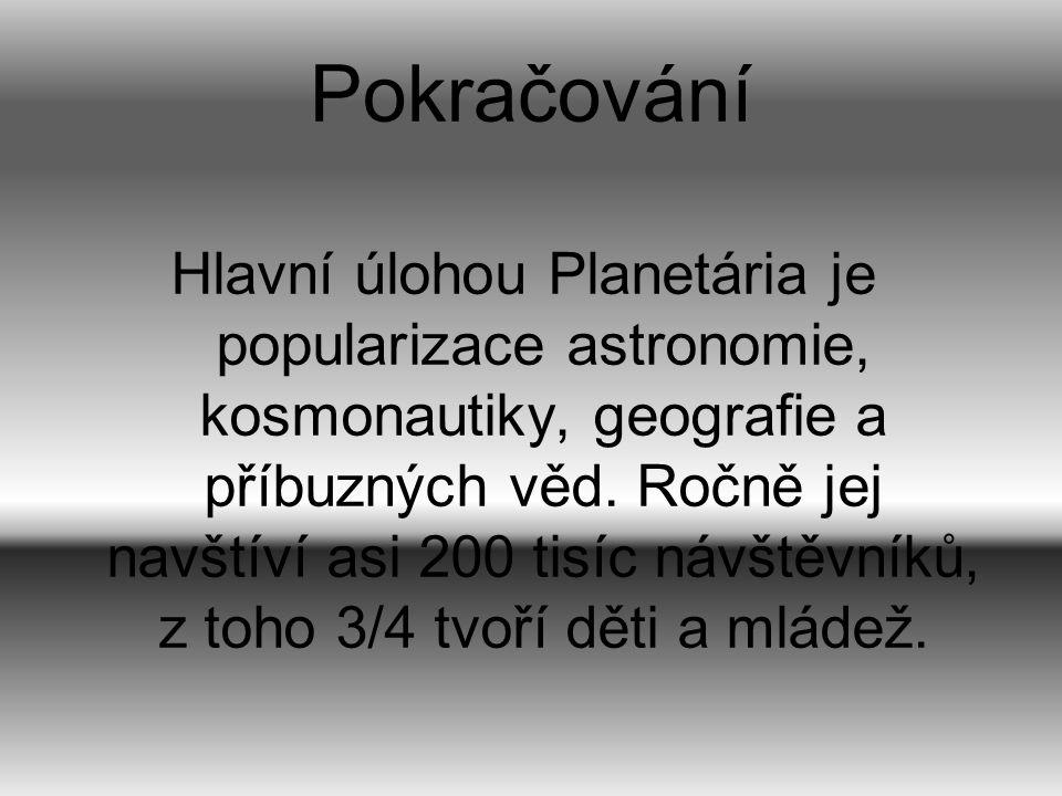 Pokračování Hlavní úlohou Planetária je popularizace astronomie, kosmonautiky, geografie a příbuzných věd. Ročně jej navštíví asi 200 tisíc návštěvník