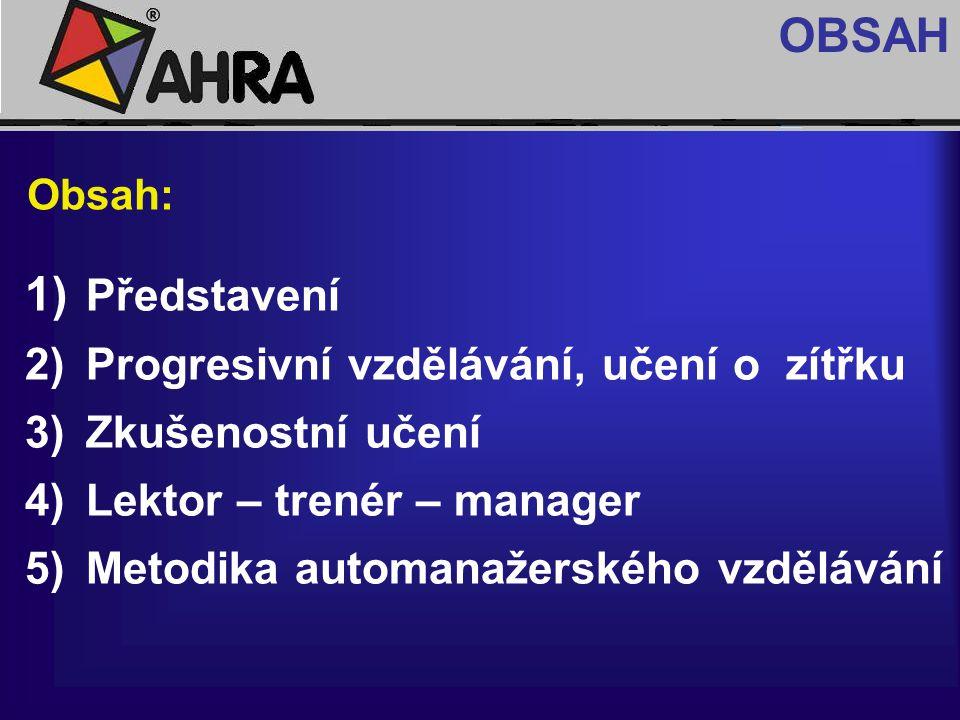 Obsah: OBSAH 1) Představení 2) Progresivní vzdělávání, učení o zítřku 3) Zkušenostní učení 4) Lektor – trenér – manager 5) Metodika automanažerského v