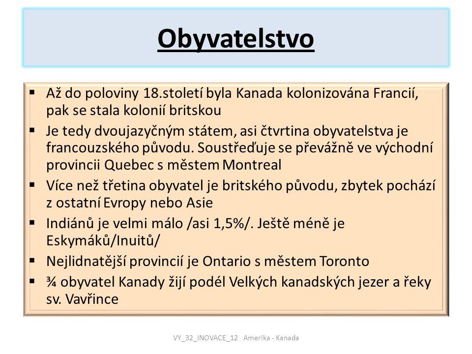 Obyvatelstvo  Až do poloviny 18.století byla Kanada kolonizována Francií, pak se stala kolonií britskou  Je tedy dvoujazyčným státem, asi čtvrtina o