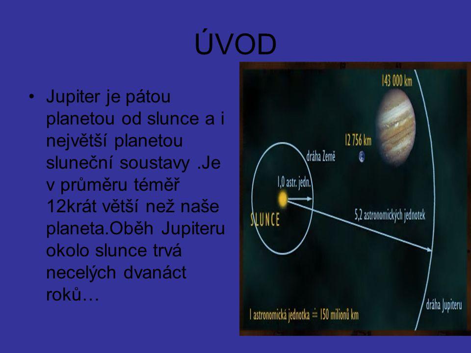 ÚVOD Jupiter je pátou planetou od slunce a i největší planetou sluneční soustavy.Je v průměru téměř 12krát větší než naše planeta.Oběh Jupiteru okolo
