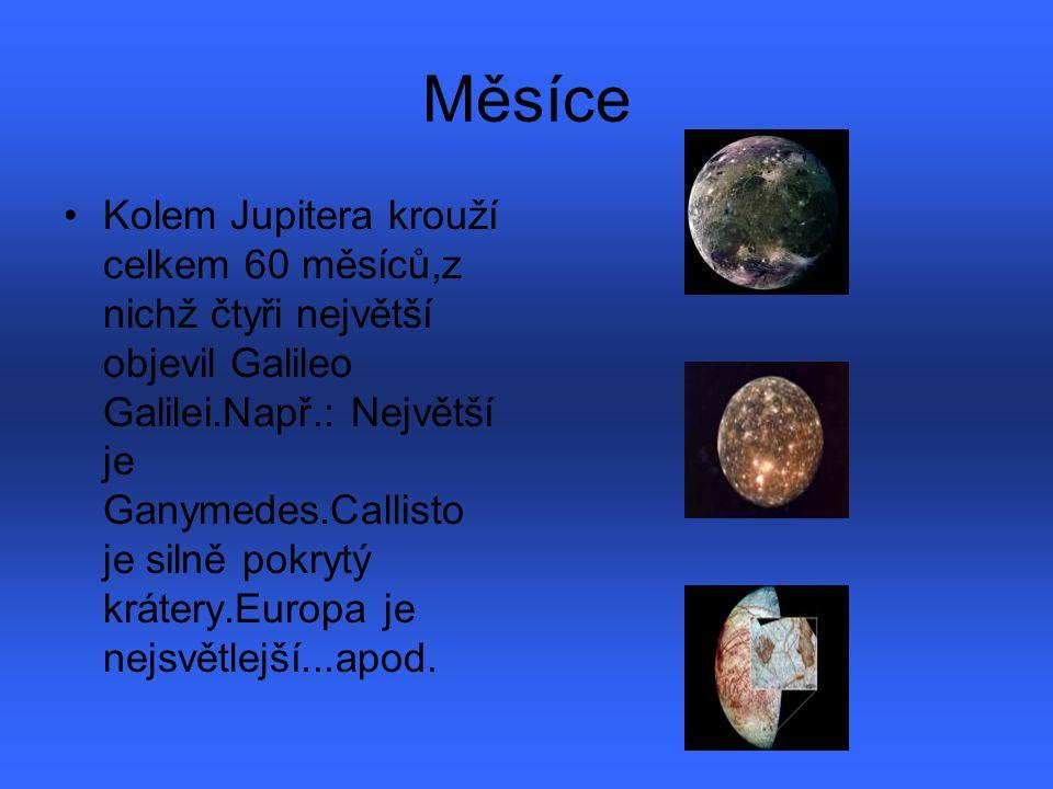 Měsíce Kolem Jupitera krouží celkem 60 měsíců,z nichž čtyři největší objevil Galileo Galilei.Např.: Největší je Ganymedes.Callisto je silně pokrytý kr