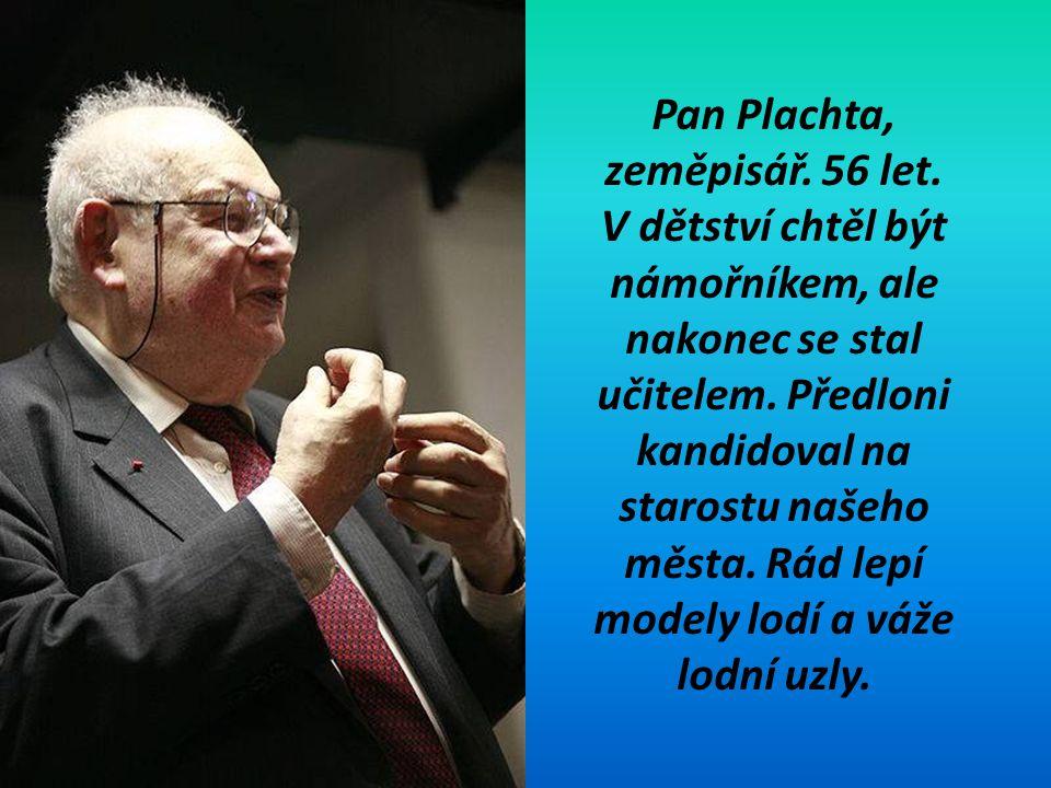 Pan Plachta, zeměpisář. 56 let. V dětství chtěl být námořníkem, ale nakonec se stal učitelem.
