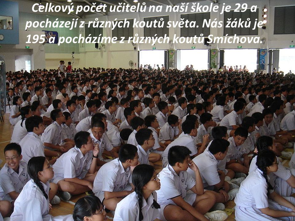 Celkový počet učitelů na naší škole je 29 a pocházejí z různých koutů světa.