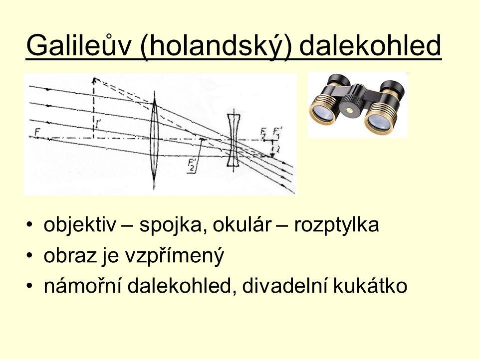 Galileův (holandský) dalekohled objektiv – spojka, okulár – rozptylka obraz je vzpřímený námořní dalekohled, divadelní kukátko