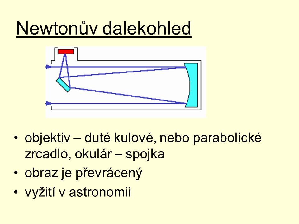 Cassegrainův dalekohled objektiv – duté kulové, nebo parabolické zrcadlo uprostřed provrtané, pomocné hyperbolické zrcadlo, okulár – spojka obraz je převrácený vyžití v astronomii