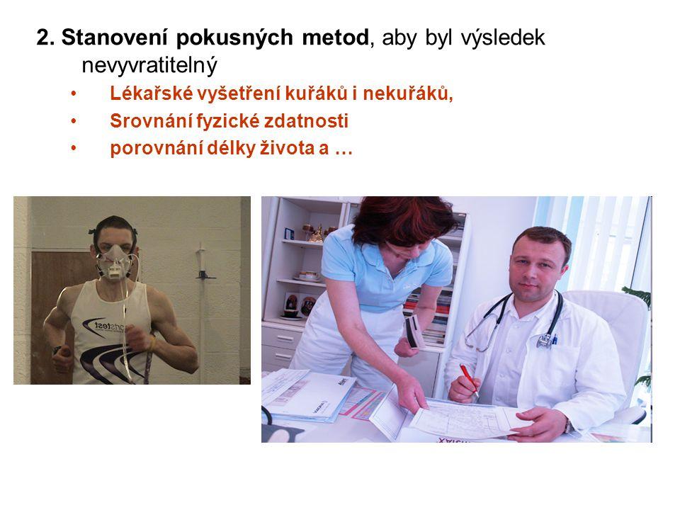 2. Stanovení pokusných metod, aby byl výsledek nevyvratitelný Lékařské vyšetření kuřáků i nekuřáků, Srovnání fyzické zdatnosti porovnání délky života