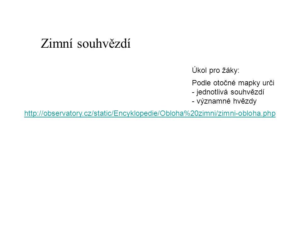 Zimní souhvězdí Podle otočné mapky urči - jednotlivá souhvězdí - významné hvězdy http://observatory.cz/static/Encyklopedie/Obloha%20zimni/zimni-obloha.php Úkol pro žáky: