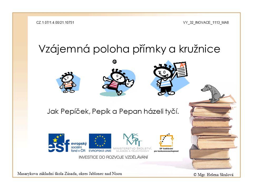 Vzájemná poloha přímky a kružnice Jak Pepíček, Pepík a Pepan házeli tyčí.