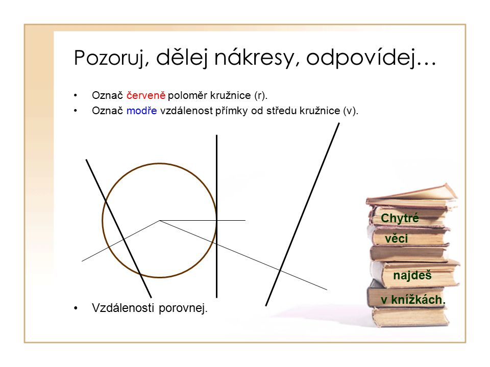 Pozoruj, dělej nákresy, odpovídej… Označ červeně poloměr kružnice (r).