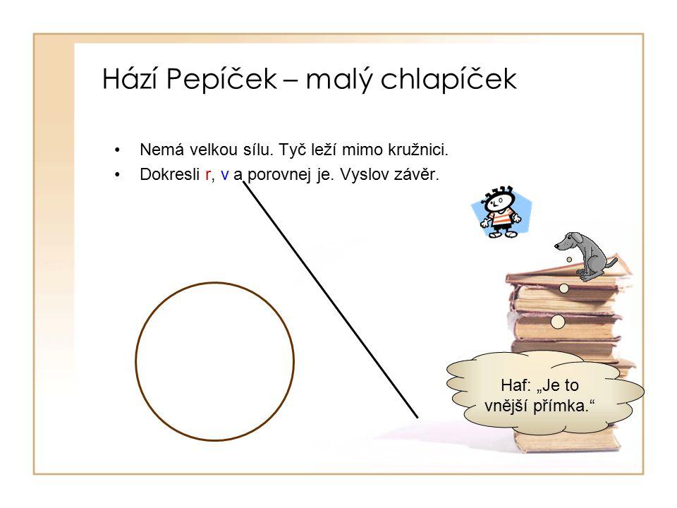 Hází Pepíček – malý chlapíček Nemá velkou sílu.Tyč leží mimo kružnici.