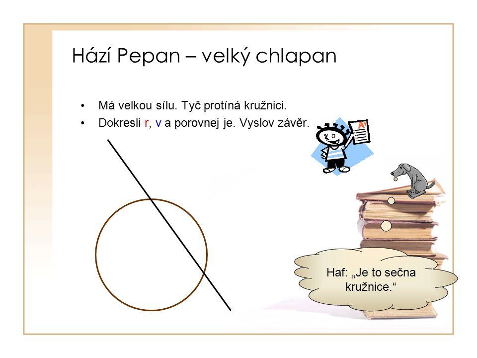 Hází Pepan – velký chlapan Má velkou sílu.Tyč protíná kružnici.