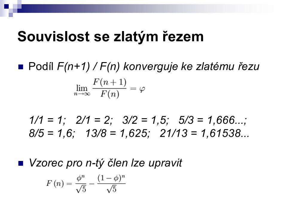 Souvislost se zlatým řezem Podíl F(n+1) / F(n) konverguje ke zlatému řezu 1/1 = 1; 2/1 = 2; 3/2 = 1,5; 5/3 = 1,666...; 8/5 = 1,6; 13/8 = 1,625; 21/13 = 1,61538...