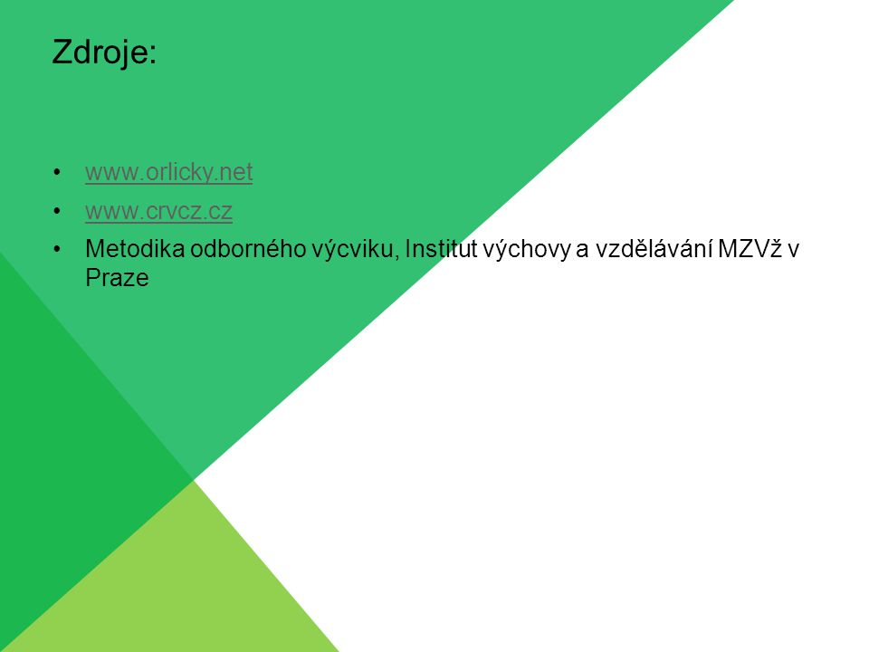 Zdroje: www.orlicky.net www.crvcz.cz Metodika odborného výcviku, Institut výchovy a vzdělávání MZVž v Praze