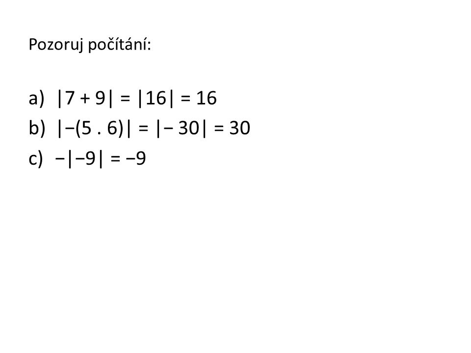 Příklady k procvičení: a)|10 − 9| = b)|−(12.2)| = c)−|−36| = d)|21 + 19| = e)|−89| = f)−|3.