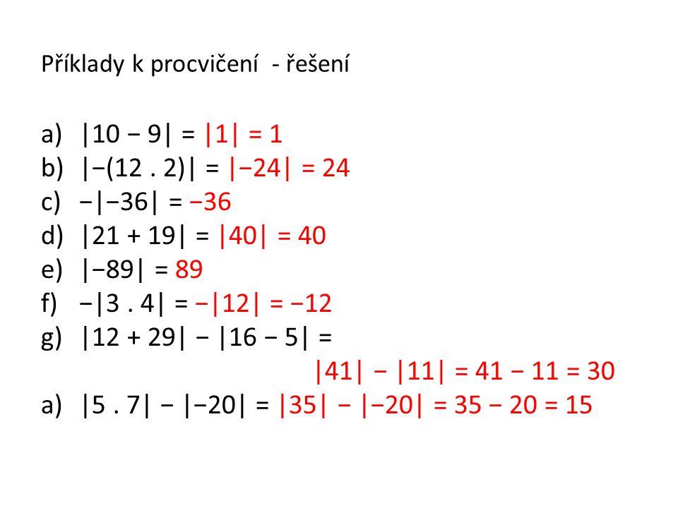 Příklady k procvičení - řešení a)|10 − 9| = |1| = 1 b)|−(12. 2)| = |−24| = 24 c)−|−36| = −36 d)|21 + 19| = |40| = 40 e)|−89| = 89 f)−|3. 4| = −|12| =