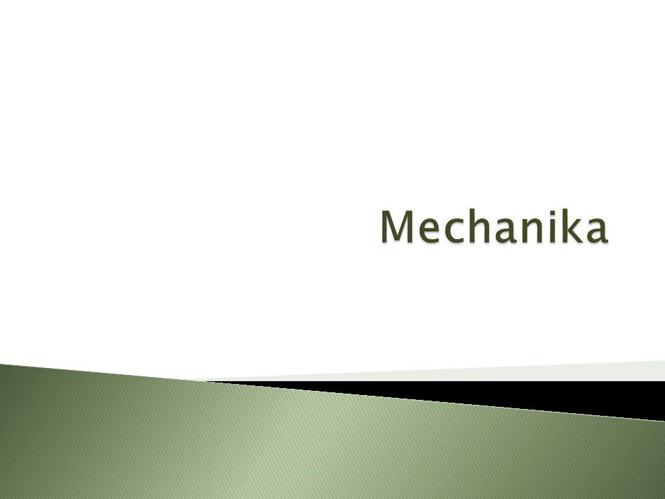 1.Čím se mechanika zabývá. 2. Jak dělíme mechaniku.