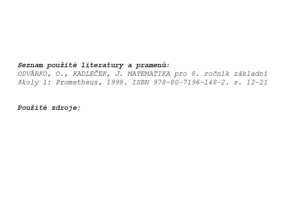 Seznam použité literatury a pramenů: ODVÁRKO, O., KADLEČEK, J. MATEMATIKA pro 8. ročník základní školy 1: Prometheus, 1998. ISBN 978-80-7196-148-2. s.