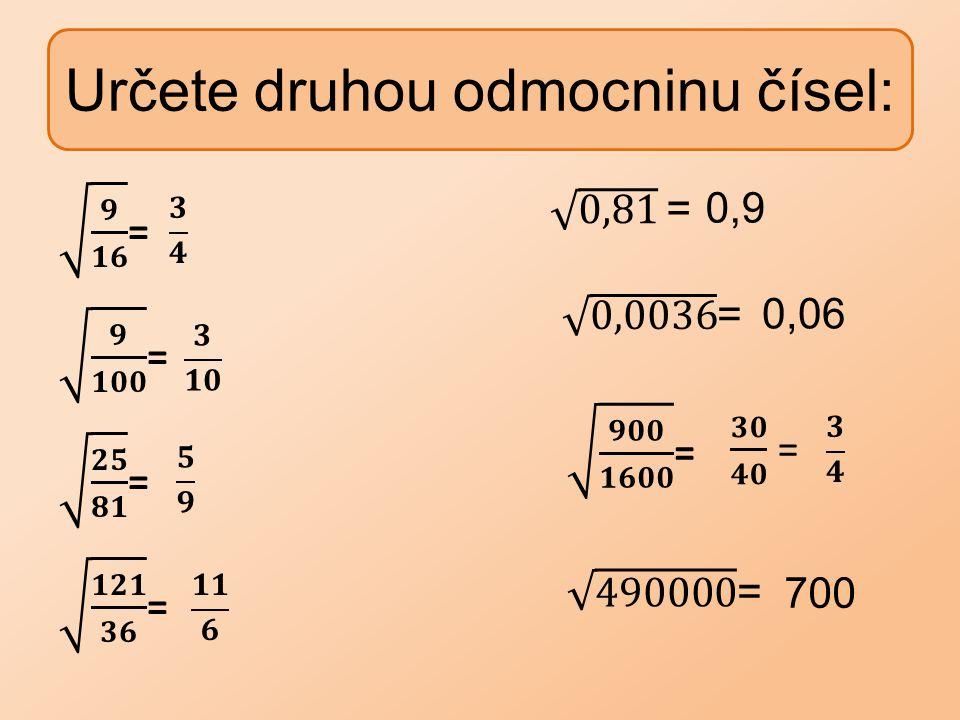 Určete druhou odmocninu čísel: 0,9 0,06 700