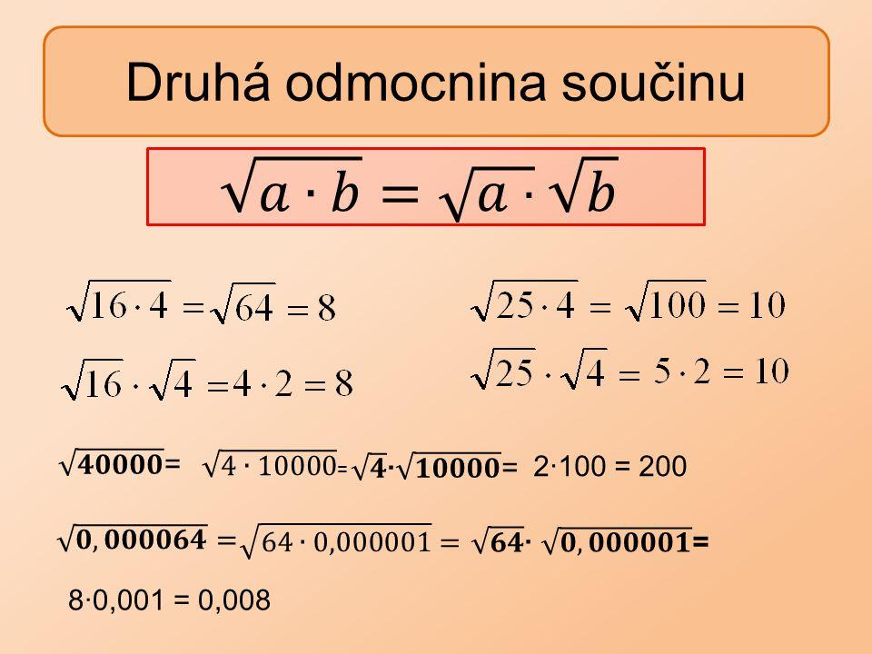 Druhá odmocnina součinu 2∙100 = 200 8∙0,001 = 0,008