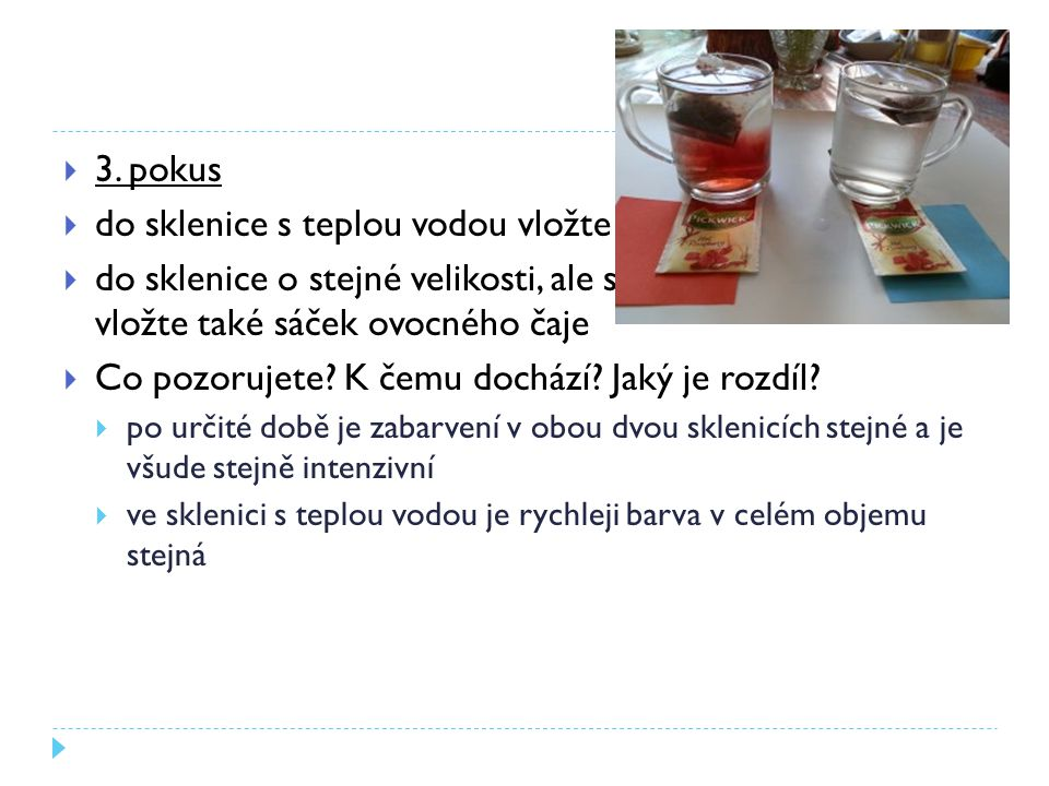  3. pokus  do sklenice s teplou vodou vložte sáček s ovocným čajem  do sklenice o stejné velikosti, ale se studenou vodou vložte také sáček ovocnéh