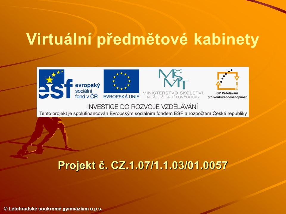 © Letohradské soukromé gymnázium o.p.s. Projekt č. CZ.1.07/1.1.03/01.0057 Virtuální předmětové kabinety