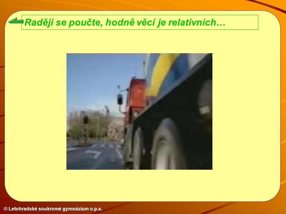 © Letohradské soukromé gymnázium o.p.s. Raději se poučte, hodně věcí je relativních…