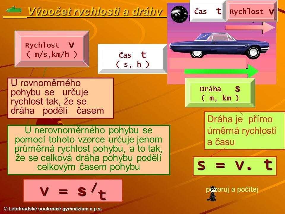 © Letohradské soukromé gymnázium o.p.s. ___ Výpočet rychlosti a dráhy_ U rovnoměrného pohybu se určuje rychlost tak, že se dráha podělí časem U nerovn