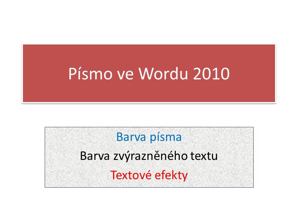 Písmo ve Wordu 2010 Barva písma Barva zvýrazněného textu Textové efekty